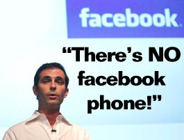 no-facebook-phone There's no Facebook phone. There's a Facebook phone! There's no Facebook phone...
